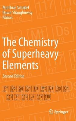 The Chemistry of Superheavy Elements (Hardcover, 2nd ed. 2014): Matthias Schadel, Dawn Shaughnessy