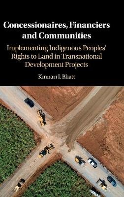 Concessionaires, Financiers and Communities - Implementing Indigenous Peoples' Rights to Land in Transnational Development...