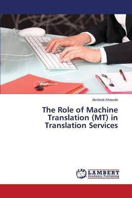 The Role of Machine Translation (MT) in Translation Services (Paperback): Khawdn Almbrok