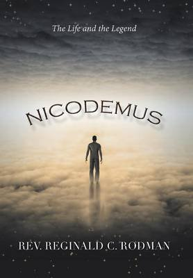 Nicodemus - The Life and the Legend (Hardcover): Rev Reginald C. Rodman