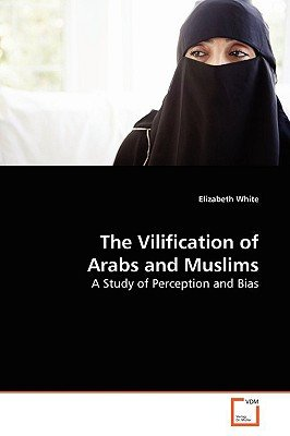 The Vilification of Arabs and Muslims (Paperback): Elizabeth White