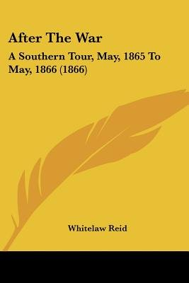 After the War - A Southern Tour, May, 1865 to May, 1866 (1866) (Paperback): Whitelaw Reid