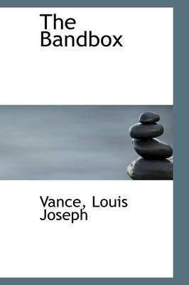 The Bandbox (Hardcover): Vance, Louis, Joseph
