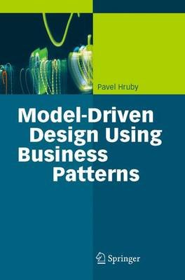 Model-Driven Design Using Business Patterns (Paperback, Softcover reprint of hardcover 1st ed. 2006): Pavel Hruby