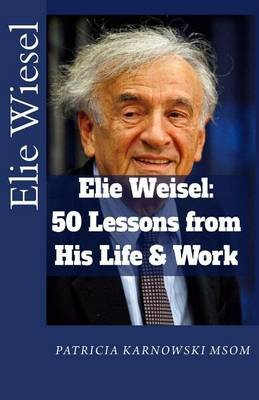 Elie Wiesel - 50 Life Lessons from His Life and Work (Paperback): Patricia Karnowski