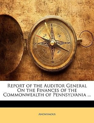 Report of the Auditor General on the Finances of the Commonwealth of Pennsylvania ... (Paperback): Anonymous