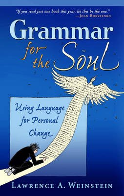 Grammar for the Soul - Using Language for Personal Change (Paperback, Fireside Hardco): Lawrence A. Weinstein