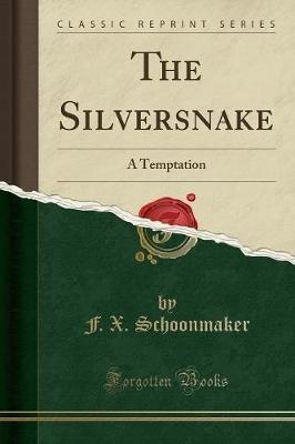 The Silversnake - A Temptation (Classic Reprint) (Paperback): F X Schoonmaker