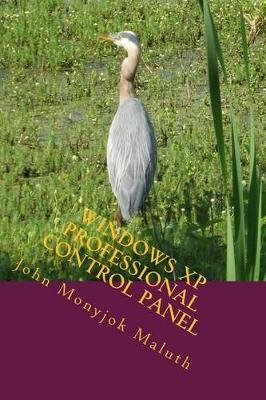 Windows XP Professional Control Panel - For System Administrators (Paperback): John Monyjok Maluth