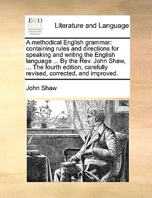 A Methodical English Grammar - Containing Rules and Directions for Speaking and Writing the English Language ... by the REV....