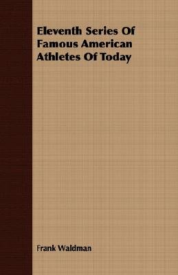 Eleventh Series Of Famous American Athletes Of Today (Paperback): Frank Waldman