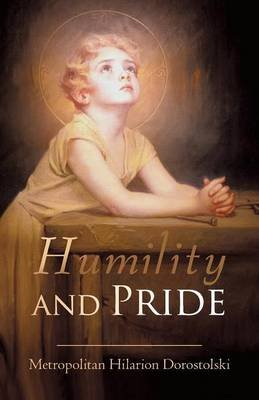Humility & Pride (Paperback): Hilarion Dorostolski Metropolitan Hilarion Dorostolski, Metropolitan Hilarion Dorostolski