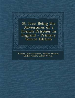 St. Ives - Being the Adventures of a French Prisoner in England (Paperback): Robert Louis Stevenson