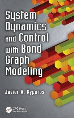 System Dynamics and Control with Bond Graph Modeling (Hardcover, New): Javier A. Kypuros