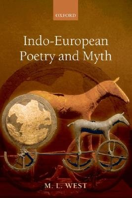 Indo-European Poetry and Myth (Hardcover): M.L. West