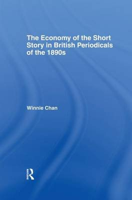 The Economy of the Short Story in British Periodicals of the 1890s (Paperback): Winnie Chan