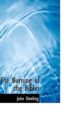 The Burning of the Bibles (Paperback): John Dowling