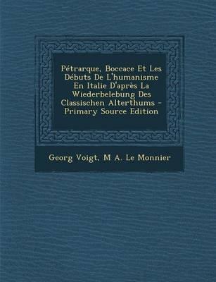 Petrarque, Boccace Et Les Debuts de L'Humanisme En Italie D'Apres La Wiederbelebung Des Classischen Alterthums...