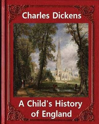 A Child's History of England, by Charles Dickens - Great Britain -- History Juvenile Literature, Genealogy (Paperback):...