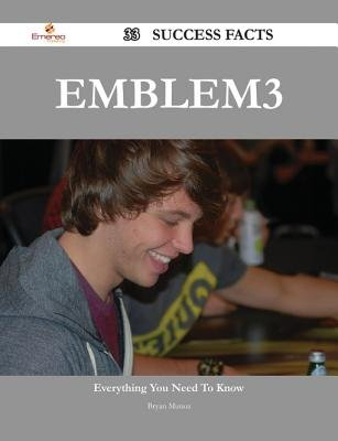 Emblem3 33 Success Facts - Everything You Need to Know about Emblem3 (Electronic book text): Bryan Munoz