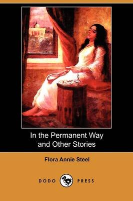 In the Permanent Way and Other Stories (Dodo Press) (Paperback): Flora Annie Steel