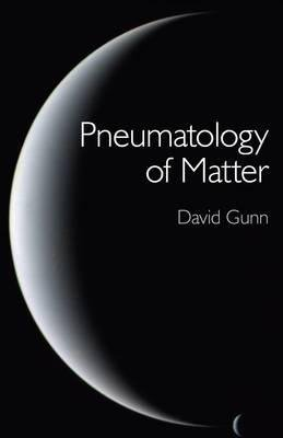 Pneumatology of Matter (Paperback): David Gunn