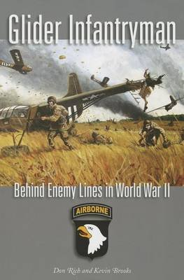 Glider Infantryman: Behind Enemy Lines in World War II (Electronic book text): Donald J. Rich, Kevin William Brooks