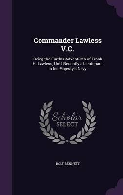 Commander Lawless V.C. - Being the Further Adventures of Frank H. Lawless, Until Recently a Lieutenant in His Majesty's...