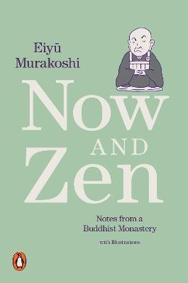 Now and Zen - Notes from a Buddhist Monastery: with Illustrations (Paperback): Eiyu Murakoshi