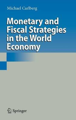 Monetary and Fiscal Strategies in the World Economy (Hardcover, 2010 ed.): Michael Carlberg