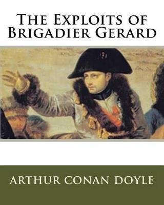 The Exploits of Brigadier Gerard (Paperback): Sir Arthur Conan Doyle