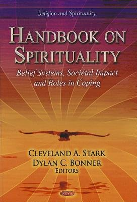 Handbook on Spirituality - Belief Systems, Societal Impact and Roles in Coping (Hardcover, New): Cleveland A. Stark, Dylan C...