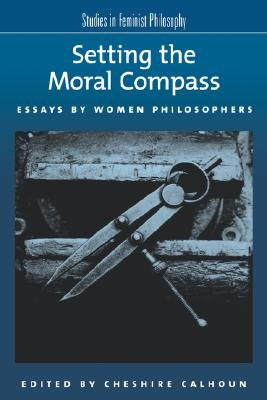 Setting the Moral Compass - Essays by Women Philosophers (Paperback, New): Cheshire Calhoun