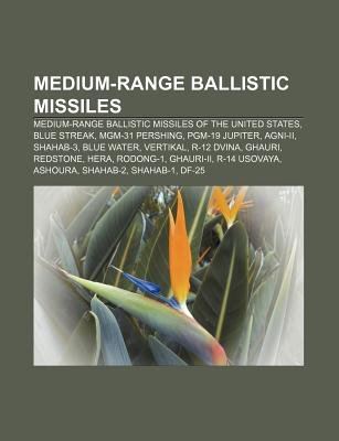 Medium-Range Ballistic Missiles - Medium-Range Ballistic Missiles of the United States, Blue Streak, MGM-31 Pershing, Pgm-19...