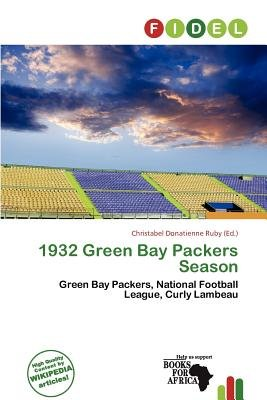 1932 Green Bay Packers Season (Paperback): Christabel Donatienne Ruby