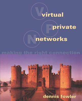 Virtual Private Networks - Making the Right Connection (Paperback): Dennis Fowler