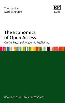 The Economics of Open Access - On the Future of Academic Publishing (Hardcover): Thomas Eger, Marc Scheufen