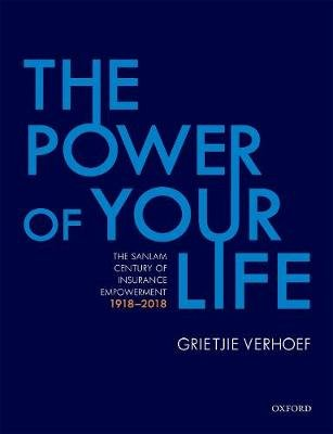 The Power of Your Life - The Sanlam Century of Insurance Empowerment, 1918-2018 (Hardcover): Grietjie Verhoef