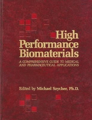 High Performance Biomaterials - A Complete Guide to Medical and Pharmceutical Applications (Hardcover): Michael Szycher