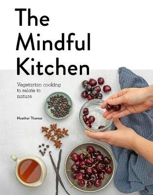 Mindful Kitchen - Your recipe for life (Hardcover): Heather Thomas