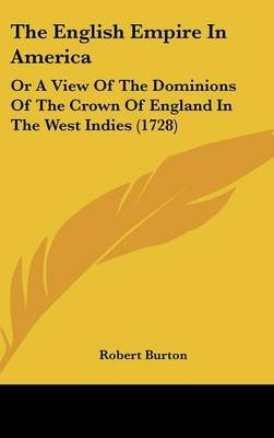The English Empire in America - Or a View of the Dominions of the Crown of England in the West Indies (1728) (Hardcover):...