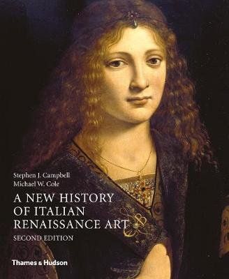 A New History of Italian Renaissance Art (Hardcover, Second edition): Stephen J. Campbell, Michael W. Cole