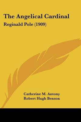 The Angelical Cardinal - Reginald Pole (1909) (Paperback): Catherine M. Antony