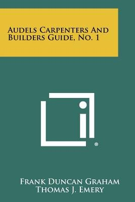 Audels Carpenters and Builders Guide, No. 1 (Paperback): Frank Duncan Graham, Thomas J Emery