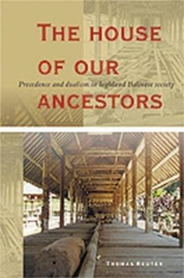 The House of Our Ancestors - Precedence and Dualism in Highland Balinese Society (Paperback, illustrated edition):