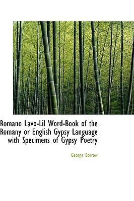 Romano LaVO-Lil Word-Book of the Romany or English Gypsy Language with Specimens of Gypsy Poetry (Hardcover): George Borrow