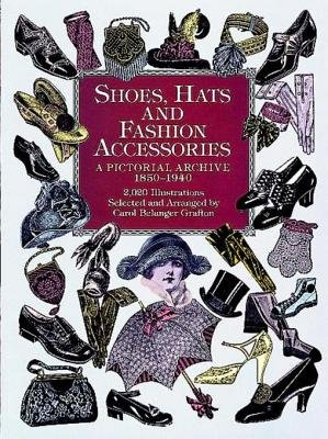 Shoes, Hats and Fashion Accessories - A Pictorial Archive, 1850-1940 (Electronic book text): Carol Belanger Grafton