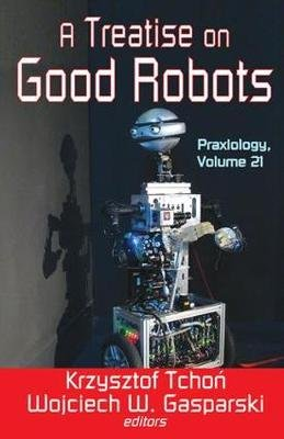 A Treatise on Good Robots (Hardcover, New): Krzysztof Tchon