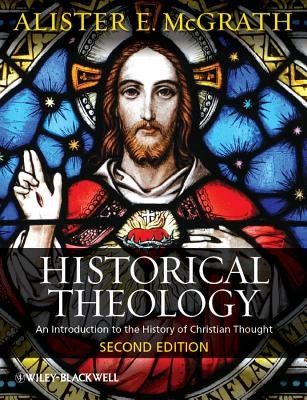 Historical Theology - An Introduction to the History of Christian Thought (Hardcover, 2nd Edition): Alister E. McGrath