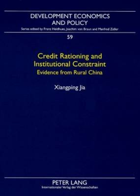 Credit Rationing and Institutional Constraint - Evidence from Rural China (Paperback, 1st New edition): Xiangping Jia